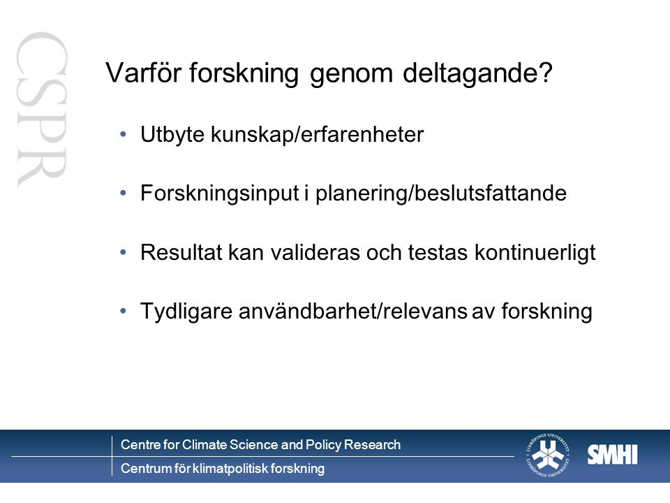 Centre for Climate Science and Policy Research Centrum för klimatpolitisk forskning Nerskalade socioekonomiska scenarier IPCC SRES fyra scenarioutgångspunkter (Carter et al 2004) GlobalRegional Miljöaspekter Ekonomi A1 A2 B1B2 Drivkrafter FolkmängdEkonomiTeknikEnergiJordbrukMarkanvändning