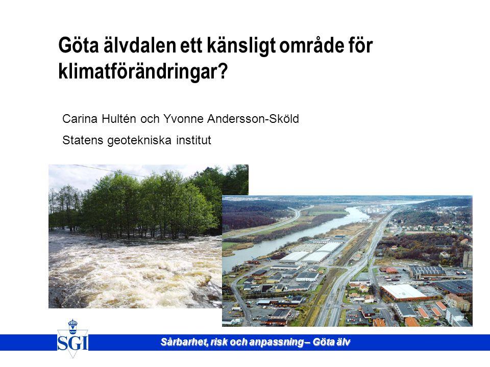 Sårbarhet, risk och anpassning – Göta älv Göta älvdalen ett känsligt område för klimatförändringar.