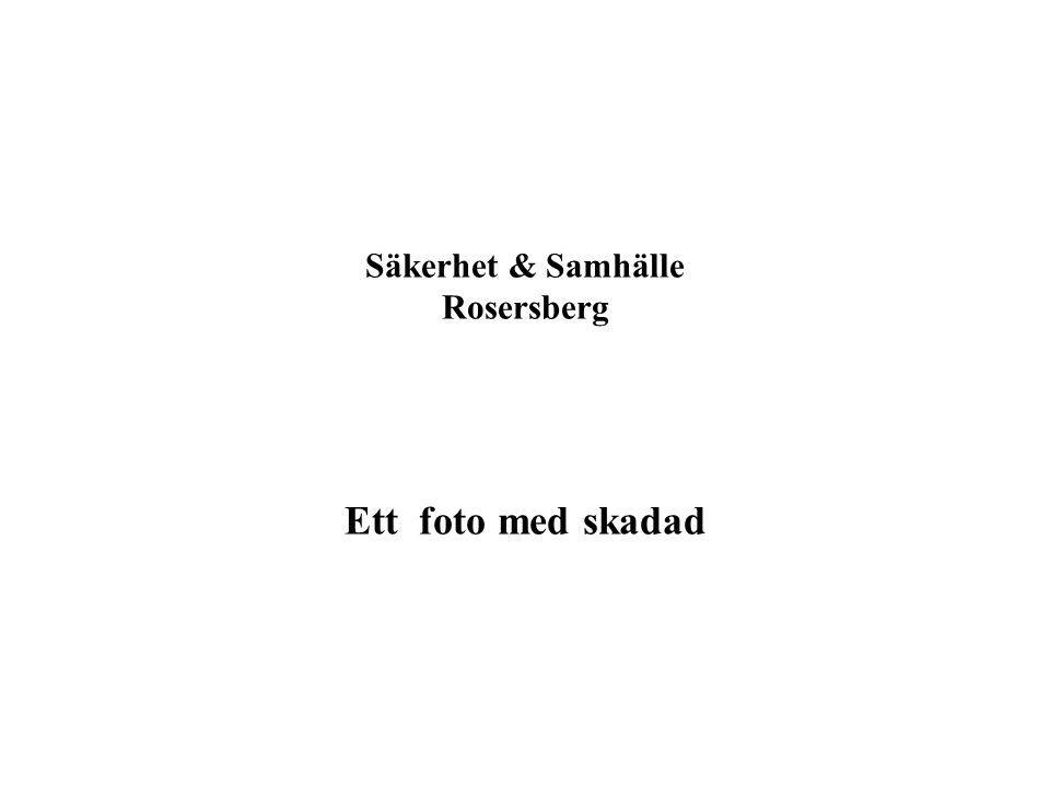 4 Säkerhet & Samhälle Rosersberg Ett foto med skadad