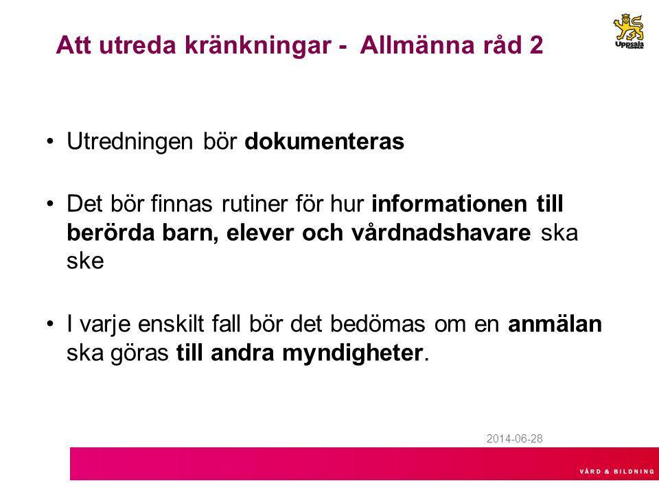 2014-06-28 Att utreda kränkningar - Allmänna råd 2 •Utredningen bör dokumenteras •Det bör finnas rutiner för hur informationen till berörda barn, elev