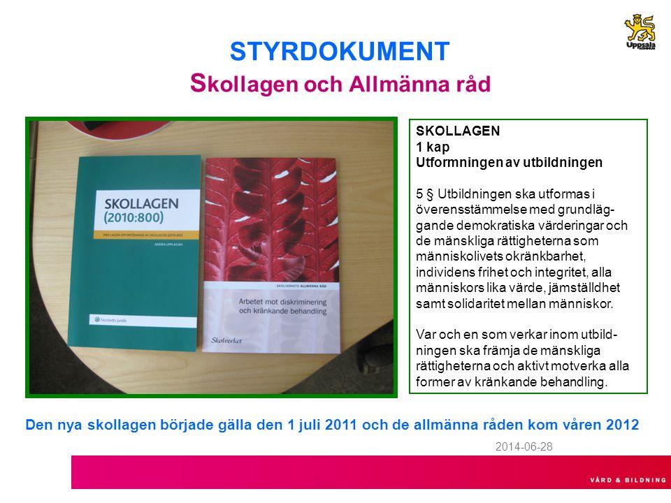 2014-06-28 STYRDOKUMENT S kollagen och Allmänna råd SKOLLAGEN 1 kap Utformningen av utbildningen 5 § Utbildningen ska utformas i överensstämmelse med