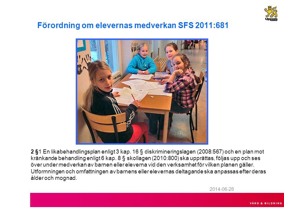 2014-06-28 Förordning om elevernas medverkan SFS 2011:681 2 §1 En likabehandlingsplan enligt 3 kap. 16 § diskrimineringslagen (2008:567) och en plan m