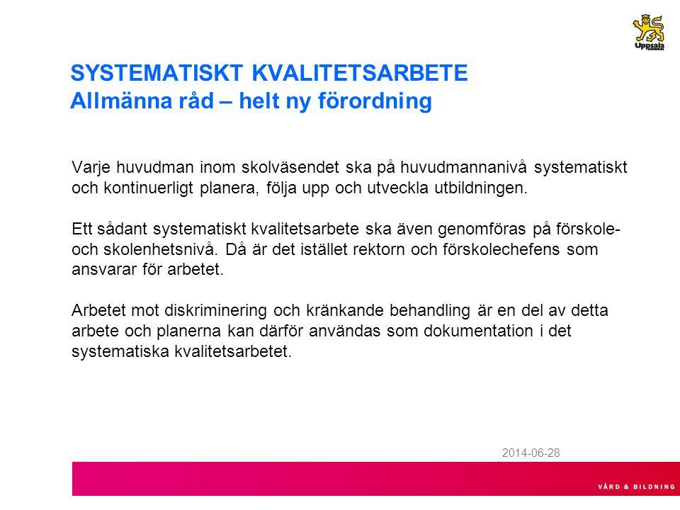 2014-06-28 SYSTEMATISKT KVALITETSARBETE Allmänna råd – helt ny förordning Varje huvudman inom skolväsendet ska på huvudmannanivå systematiskt och kontinuerligt planera, följa upp och utveckla utbildningen.