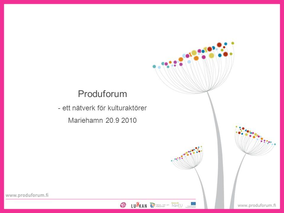 1 Produforum - ett nätverk för kulturaktörer Mariehamn 20.9 2010