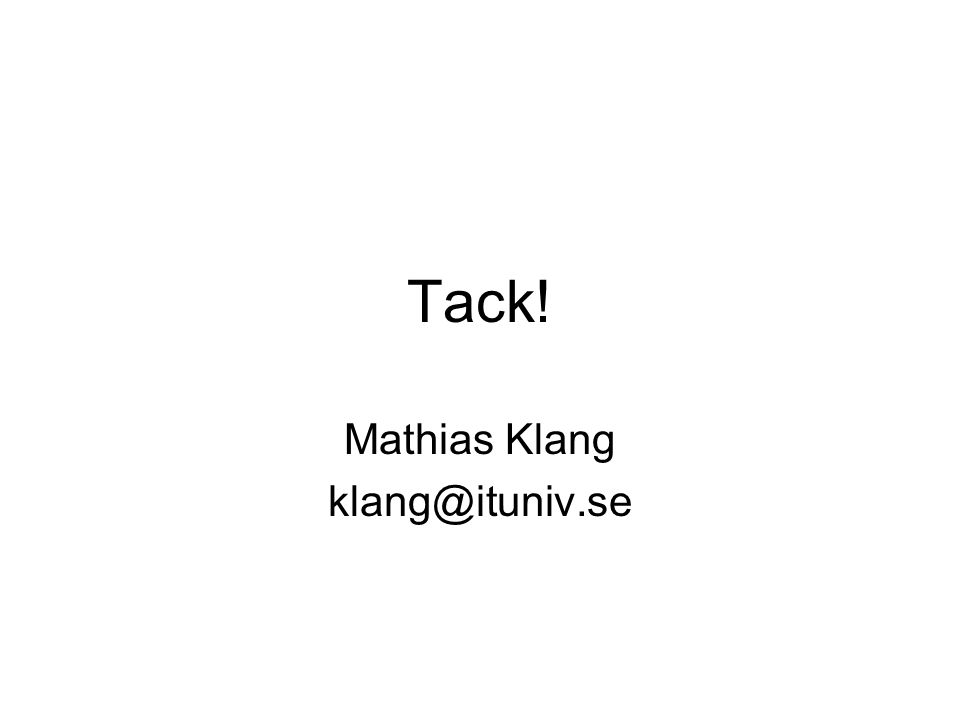 Tack! Mathias Klang klang@ituniv.se