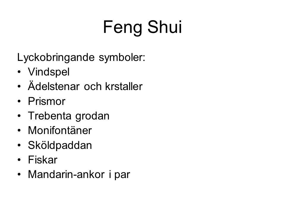 Feng Shui Lyckobringande symboler: •Vindspel •Ädelstenar och krstaller •Prismor •Trebenta grodan •Monifontäner •Sköldpaddan •Fiskar •Mandarin-ankor i