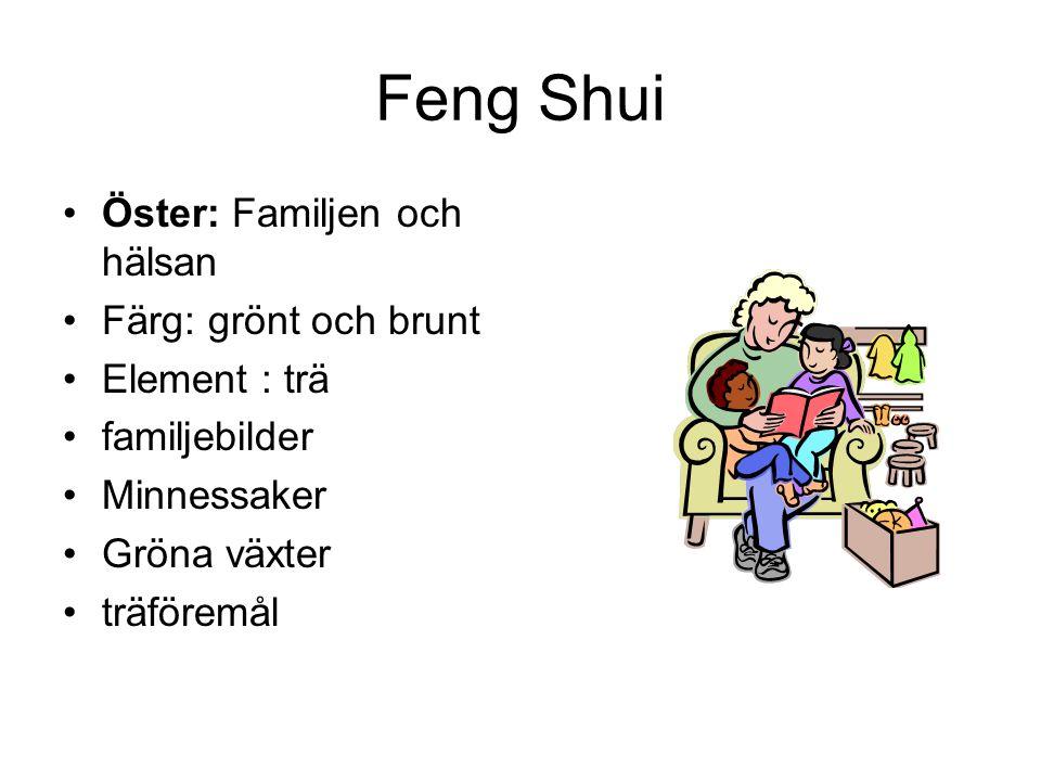 Feng Shui •Öster: Familjen och hälsan •Färg: grönt och brunt •Element : trä •familjebilder •Minnessaker •Gröna växter •träföremål