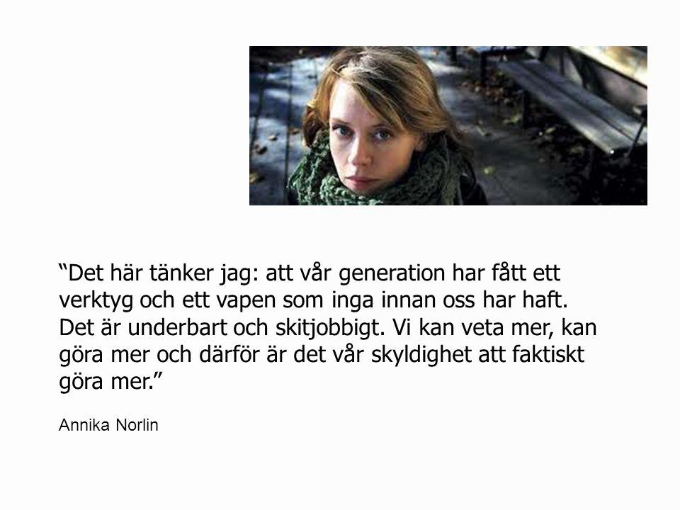 """""""Det här tänker jag: att vår generation har fått ett verktyg och ett vapen som inga innan oss har haft. Det är underbart och skitjobbigt. Vi kan veta"""