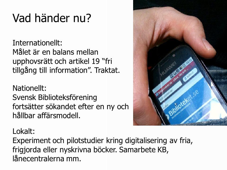 """Vad händer nu? Internationellt: Målet är en balans mellan upphovsrätt och artikel 19 """"fri tillgång till information"""". Traktat. Nationellt: Svensk Bibl"""