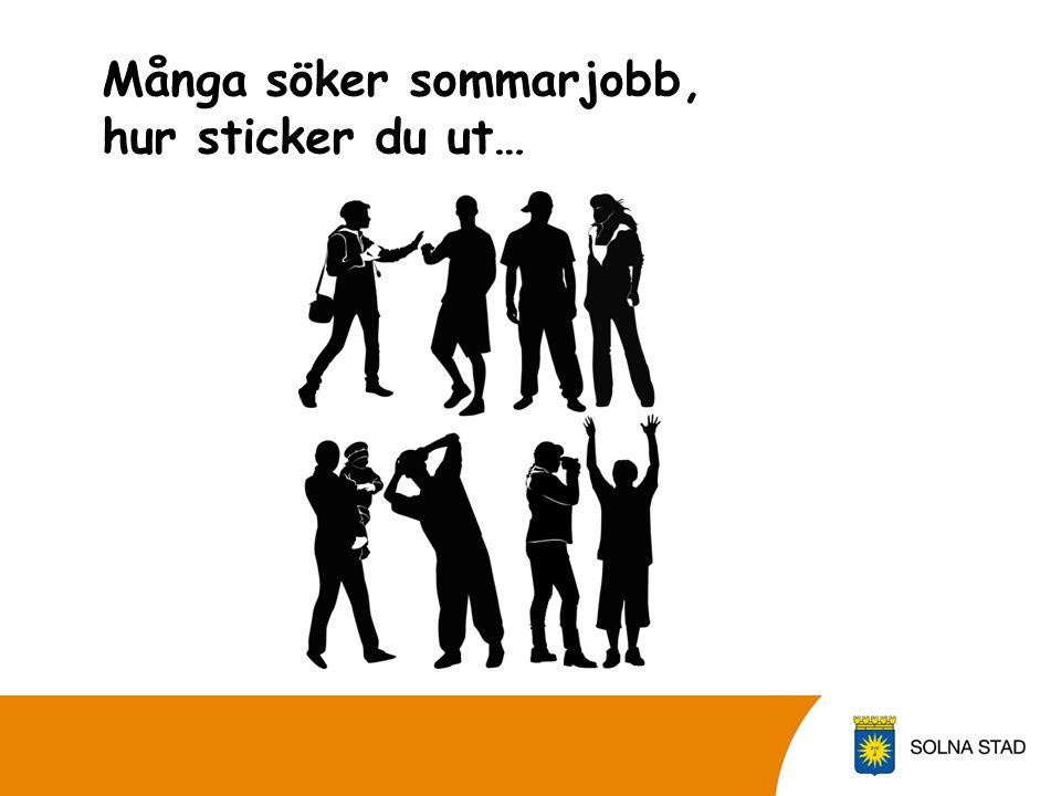 Tips på sidor där du kan hitta lediga sommarjobb  •Arbetsförmedlingen – www.ams.sewww.ams.se •Stockholmshem- http://www.stockholmshem.se/Om- Stockholmshem/Jobba-hos-oss/Sommarjobb1/ http://www.stockholmshem.se/Om- Stockholmshem/Jobba-hos-oss/Sommarjobb1/ •Stockholms läns landsting - http://www.sll.se/sll/templates/NormalPage.aspx?id= 58325 http://www.sll.se/sll/templates/NormalPage.aspx?id= 58325