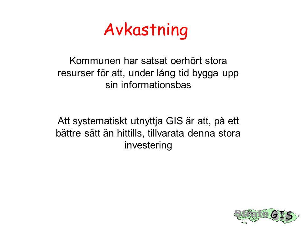 Kommunen har satsat oerhört stora resurser för att, under lång tid bygga upp sin informationsbas Att systematiskt utnyttja GIS är att, på ett bättre s
