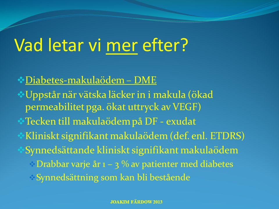 Vad letar vi mer efter?  Diabetes-makulaödem – DME  Uppstår när vätska läcker in i makula (ökad permeabilitet pga. ökat uttryck av VEGF)  Tecken ti