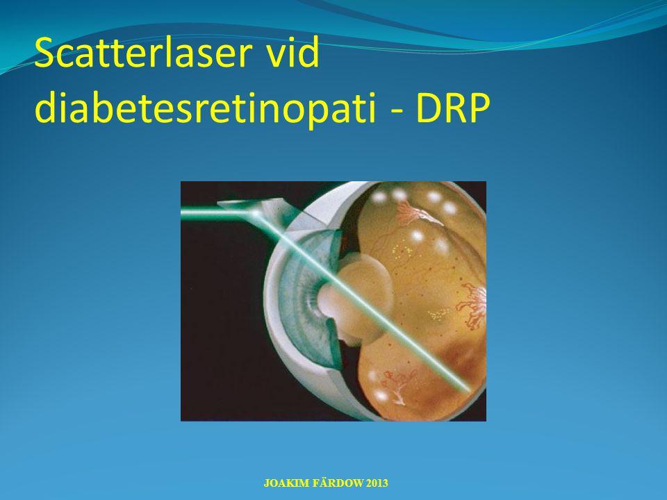 Scatterlaser vid diabetesretinopati - DRP JOAKIM FÄRDOW 2013