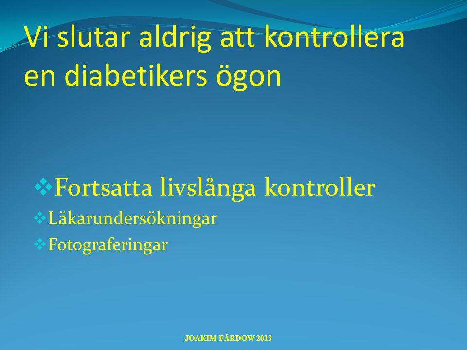 Vi slutar aldrig att kontrollera en diabetikers ögon  Fortsatta livslånga kontroller  Läkarundersökningar  Fotograferingar JOAKIM FÄRDOW 2013