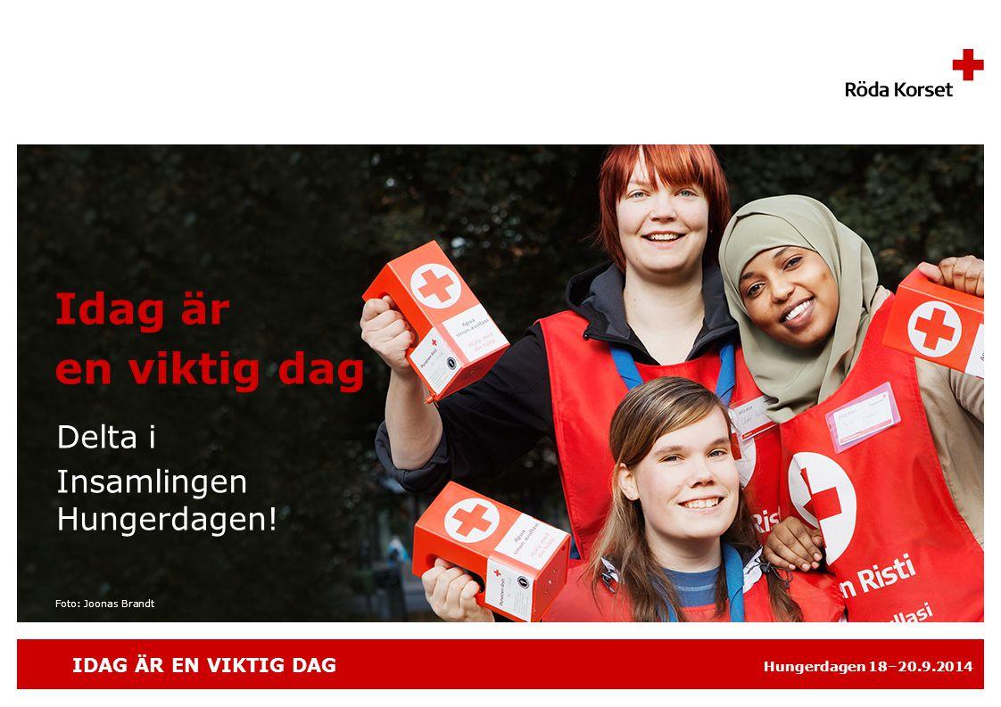 IDAG ÄR EN VIKTIG DAG Hungerdagen 18–20.9.2014 Idag är en viktig dag Delta i Insamlingen Hungerdagen.