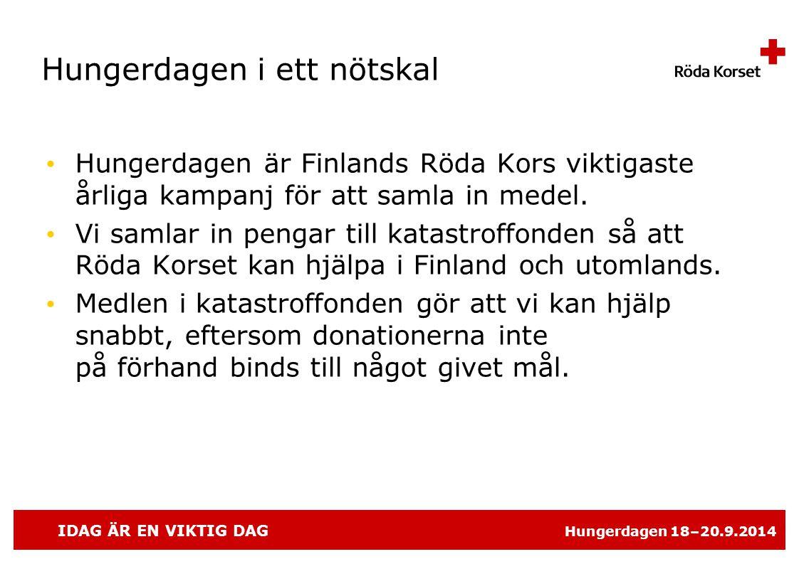 IDAG ÄR EN VIKTIG DAG Hungerdagen 18–20.9.2014 Hungerdagen i ett nötskal • Hungerdagen är Finlands Röda Kors viktigaste årliga kampanj för att samla in medel.