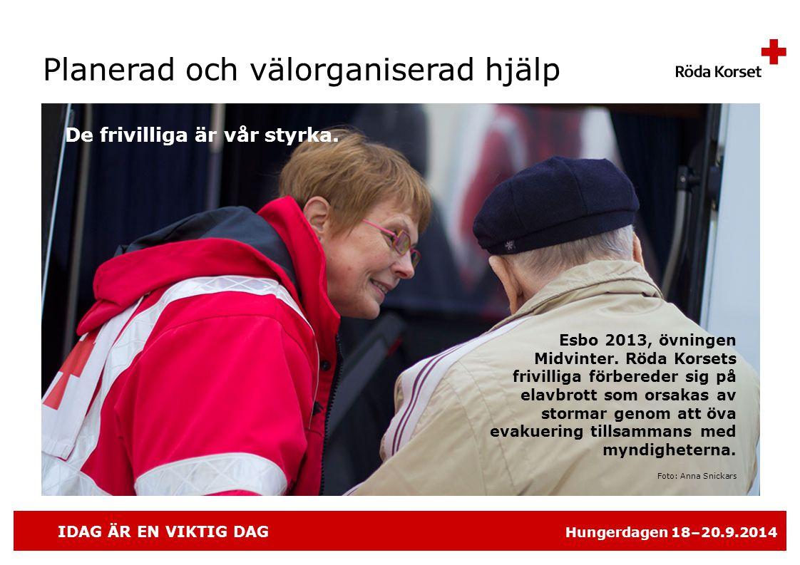 IDAG ÄR EN VIKTIG DAG Hungerdagen 18–20.9.2014 Planerad och välorganiserad hjälp Esbo 2013, övningen Midvinter.