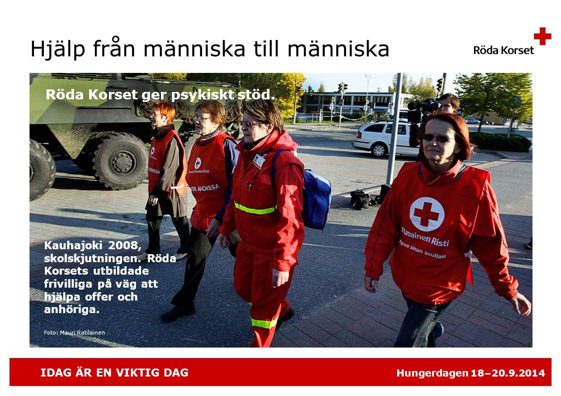 IDAG ÄR EN VIKTIG DAG Hungerdagen 18–20.9.2014 Hjälp från människa till människa Kauhajoki 2008, skolskjutningen.