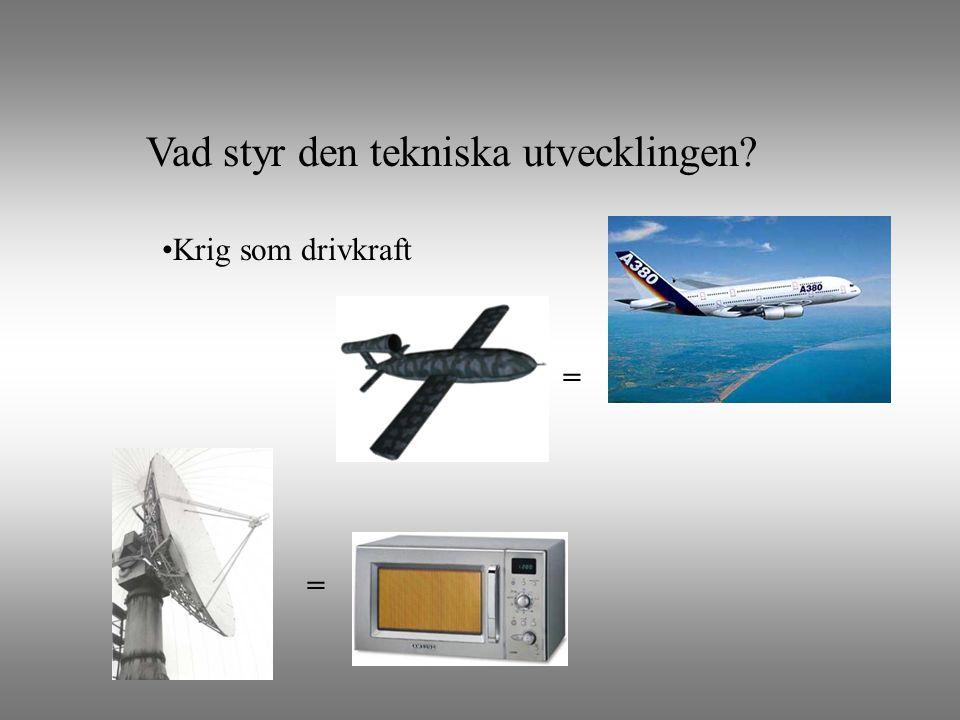 Vad styr den tekniska utvecklingen? •Krig som drivkraft = =