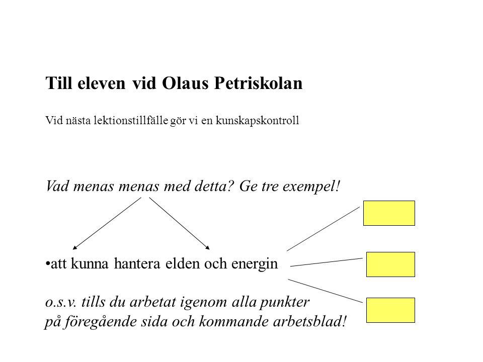 Till eleven vid Olaus Petriskolan Vid nästa lektionstillfälle gör vi en kunskapskontroll Vad menas menas med detta? Ge tre exempel! •att kunna hantera