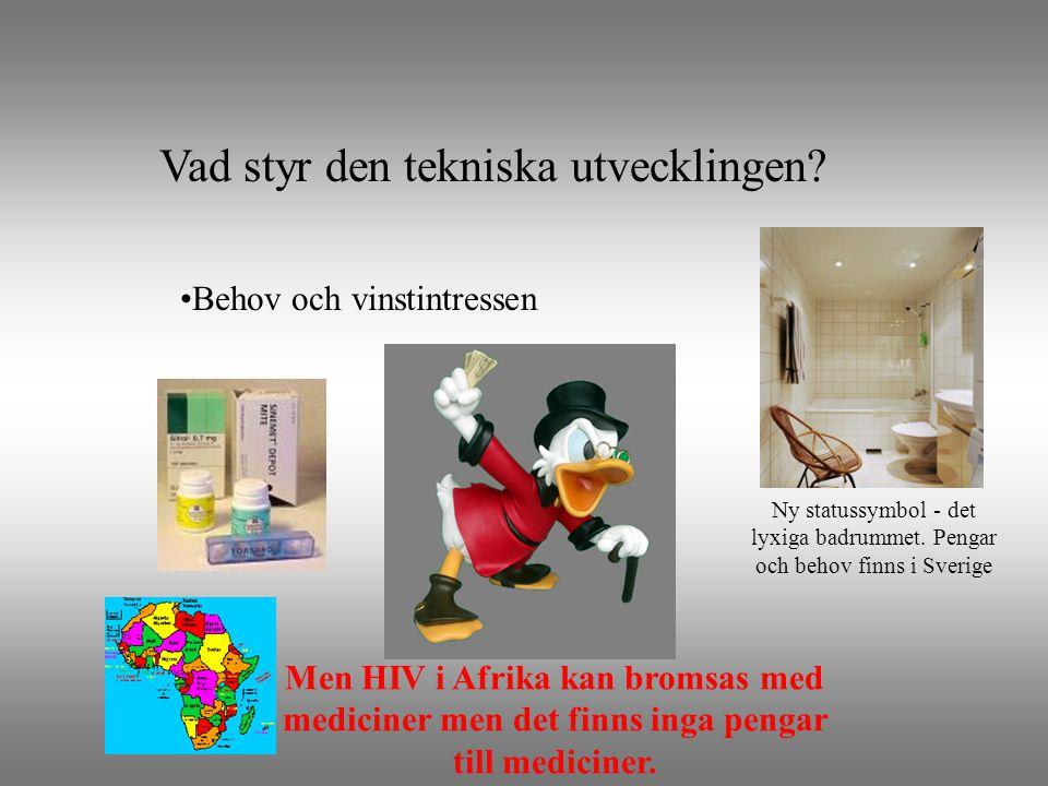 Lyxigt SPA- badrum?? Vad styr den tekniska utvecklingen? •Behov och vinstintressen Men HIV i Afrika kan bromsas med mediciner men det finns inga penga