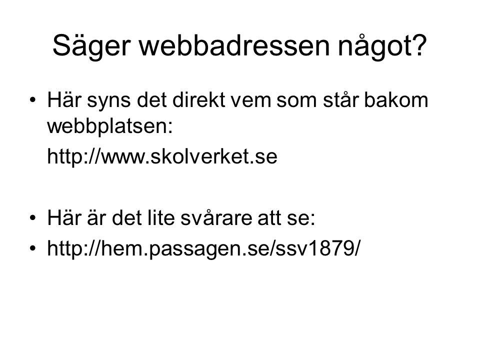 Säger webbadressen något? •Här syns det direkt vem som står bakom webbplatsen: http://www.skolverket.se •Här är det lite svårare att se: •http://hem.p