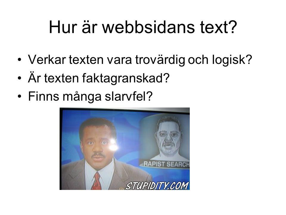 Hur är webbsidans text? •Verkar texten vara trovärdig och logisk? •Är texten faktagranskad? •Finns många slarvfel?
