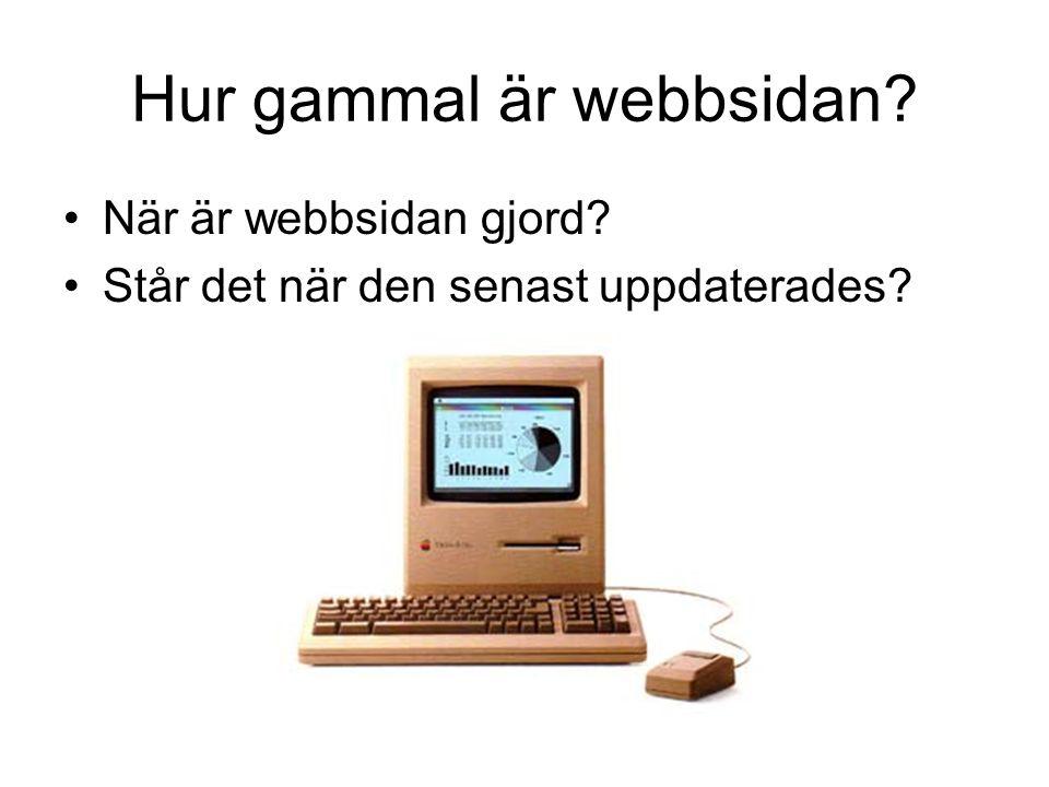 Hur gammal är webbsidan? •När är webbsidan gjord? •Står det när den senast uppdaterades?
