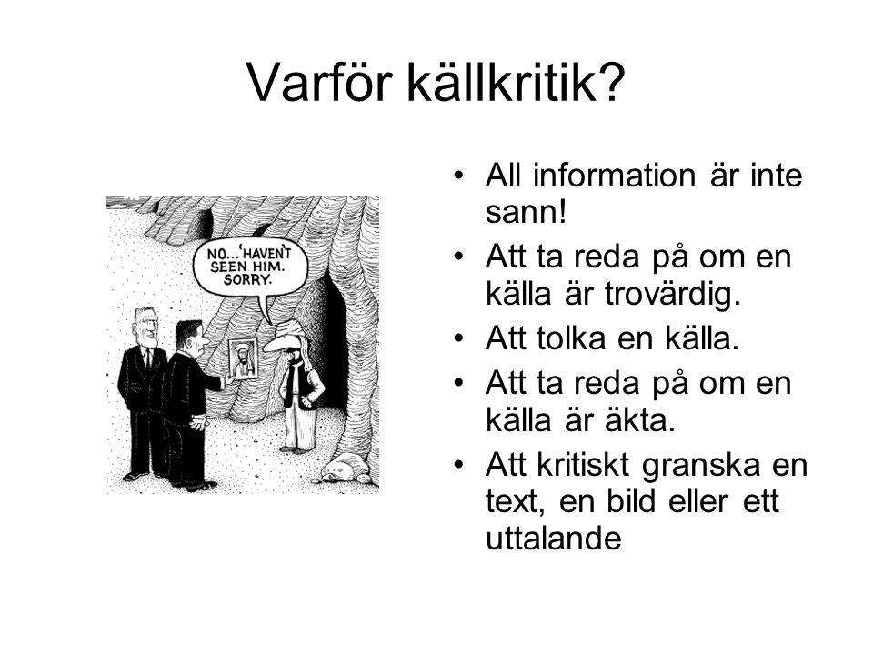 Varför källkritik? •All information är inte sann! •Att ta reda på om en källa är trovärdig. •Att tolka en källa. •Att ta reda på om en källa är äkta.