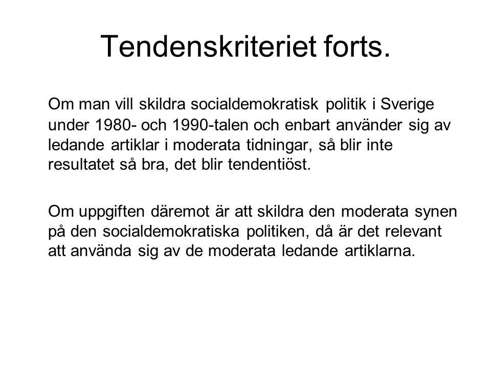 Tendenskriteriet forts. Om man vill skildra socialdemokratisk politik i Sverige under 1980- och 1990-talen och enbart använder sig av ledande artiklar