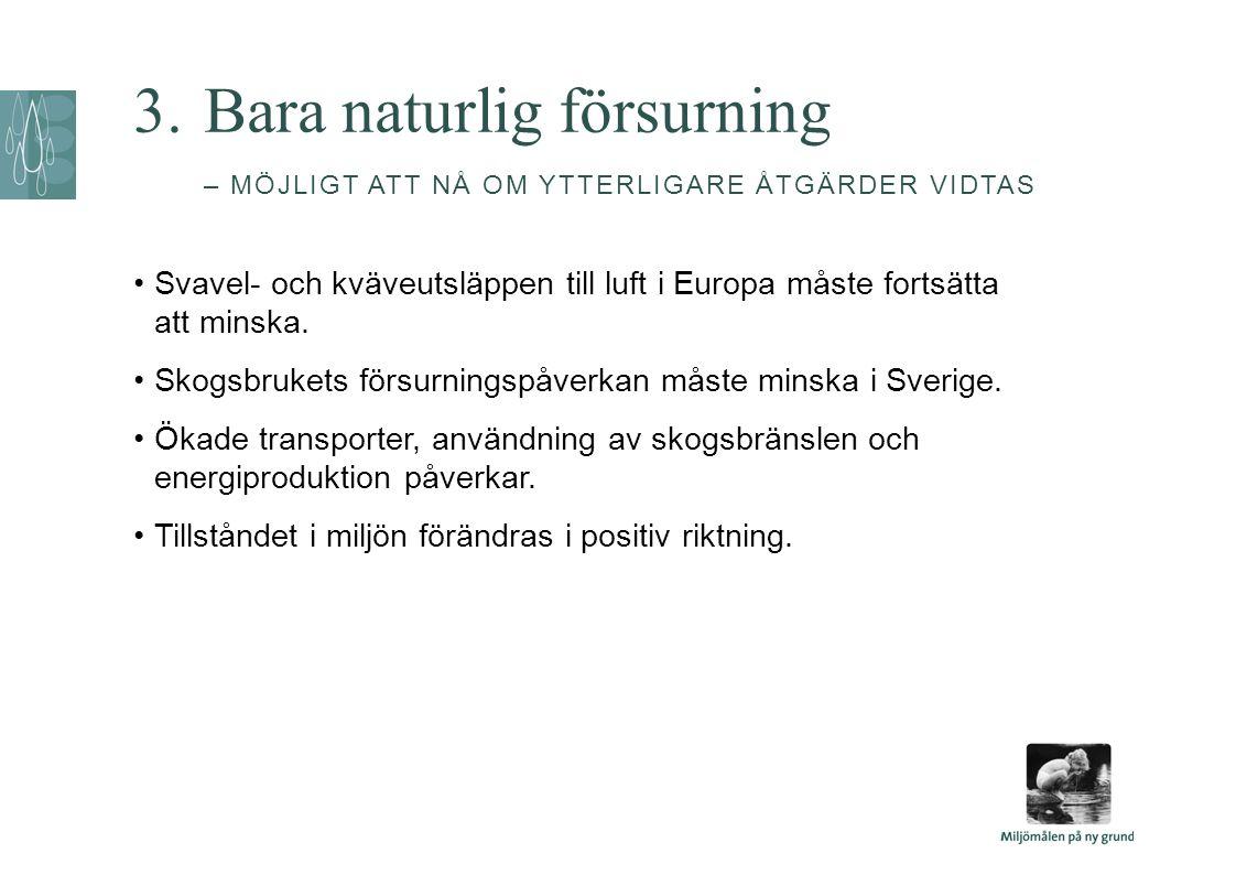 3.Bara naturlig försurning – MÖJLIGT ATT NÅ OM YTTERLIGARE ÅTGÄRDER VIDTAS •Svavel- och kväveutsläppen till luft i Europa måste fortsätta att minska.