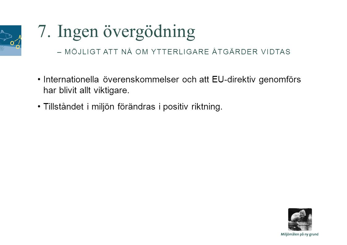 7.Ingen övergödning – MÖJLIGT ATT NÅ OM YTTERLIGARE ÅTGÄRDER VIDTAS •Internationella överenskommelser och att EU-direktiv genomförs har blivit allt vi