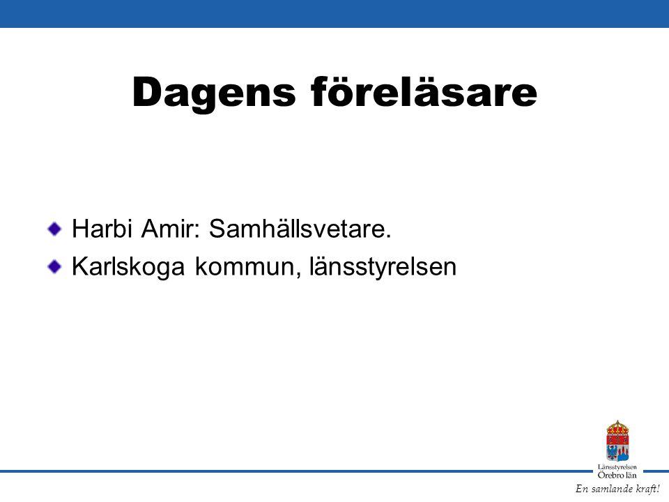 En samlande kraft! Dagens föreläsare Harbi Amir: Samhällsvetare. Karlskoga kommun, länsstyrelsen