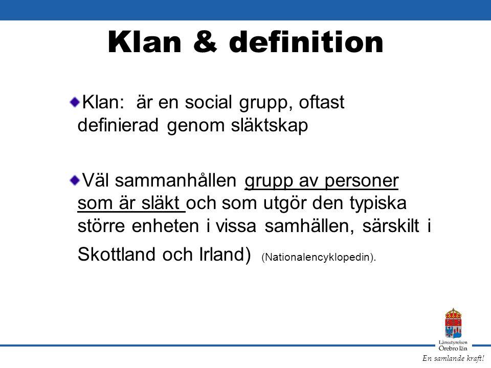 En samlande kraft! Klan & definition Klan: är en social grupp, oftast definierad genom släktskap Väl sammanhållen grupp av personer som är släkt och s