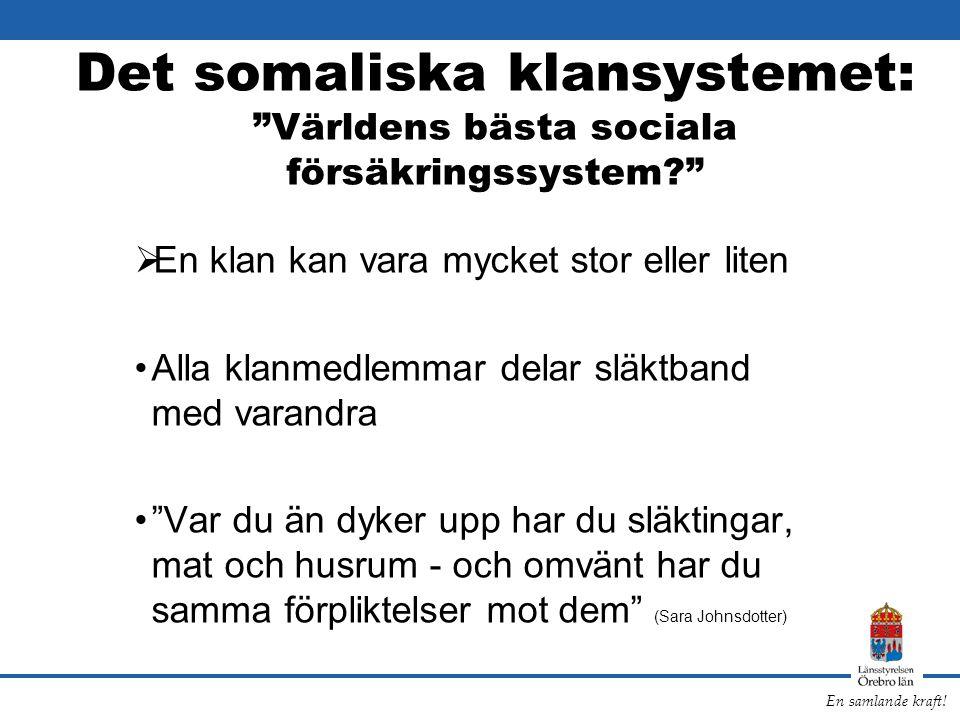 """En samlande kraft! Det somaliska klansystemet: """"Världens bästa sociala försäkringssystem?""""  En klan kan vara mycket stor eller liten •Alla klanmedlem"""