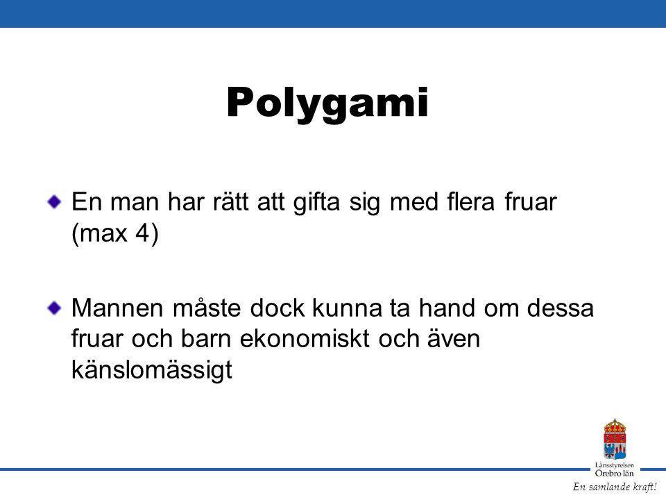 En samlande kraft! Polygami En man har rätt att gifta sig med flera fruar (max 4) Mannen måste dock kunna ta hand om dessa fruar och barn ekonomiskt o