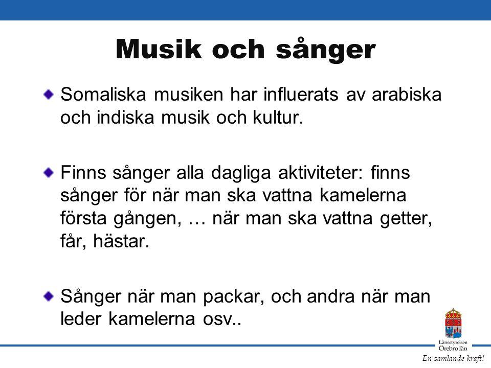 En samlande kraft! Musik och sånger Somaliska musiken har influerats av arabiska och indiska musik och kultur. Finns sånger alla dagliga aktiviteter: