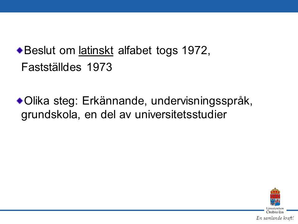 En samlande kraft! Beslut om latinskt alfabet togs 1972, Fastställdes 1973 Olika steg: Erkännande, undervisningsspråk, grundskola, en del av universit