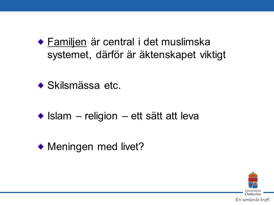En samlande kraft! Familjen är central i det muslimska systemet, därför är äktenskapet viktigt Skilsmässa etc. Islam – religion – ett sätt att leva Me