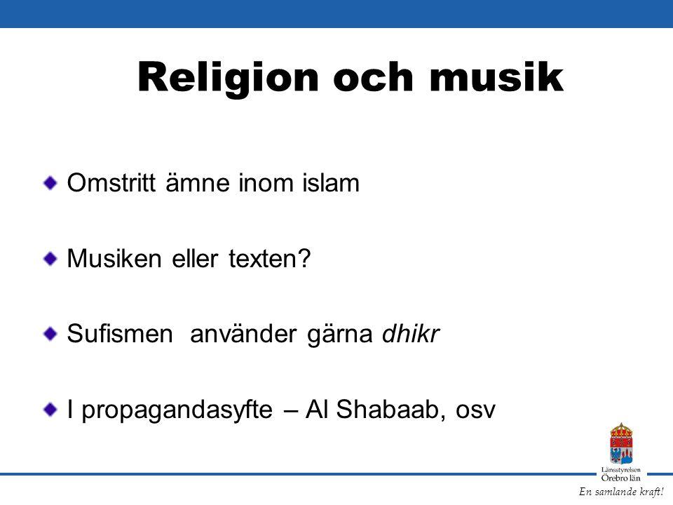 En samlande kraft! Religion och musik Omstritt ämne inom islam Musiken eller texten? Sufismen använder gärna dhikr I propagandasyfte – Al Shabaab, osv