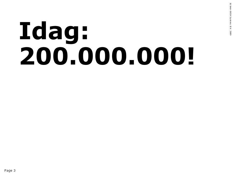 Page 3 © Inter IKEA Systems B.V. 2009 Idag: 200.000.000!