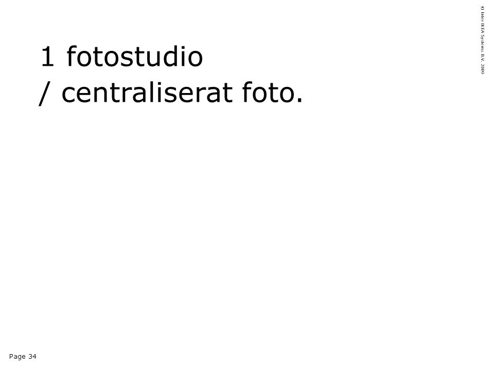 Page 34 © Inter IKEA Systems B.V. 2009 1 fotostudio / centraliserat foto.