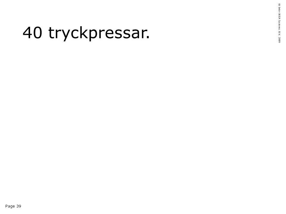 Page 39 © Inter IKEA Systems B.V. 2009 40 tryckpressar.