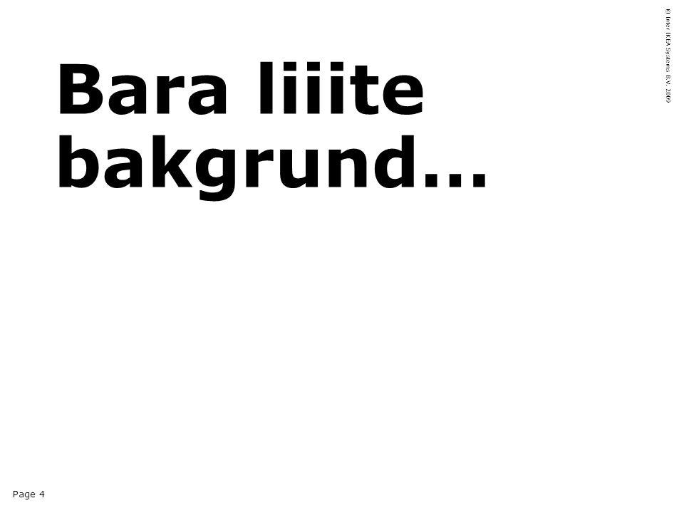 Page 4 © Inter IKEA Systems B.V. 2009 Bara liiite bakgrund…