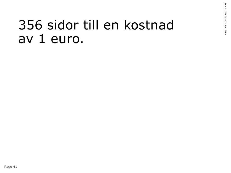 Page 41 © Inter IKEA Systems B.V. 2009 356 sidor till en kostnad av 1 euro.