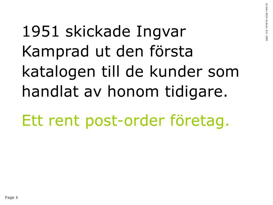 Page 5 © Inter IKEA Systems B.V. 2009 1951 skickade Ingvar Kamprad ut den första katalogen till de kunder som handlat av honom tidigare. Ett rent post