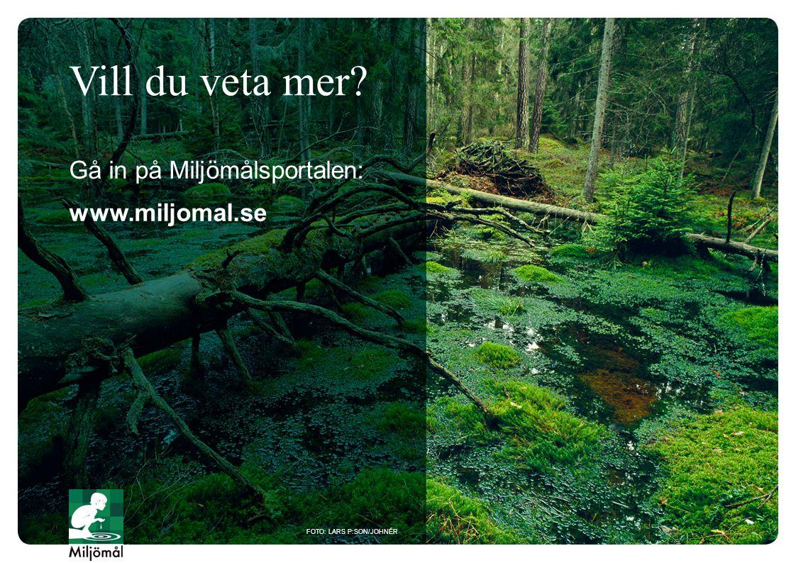 Vill du veta mer? Gå in på Miljömålsportalen: www.miljomal.se FOTO: LARS P:SON/JOHNÉR