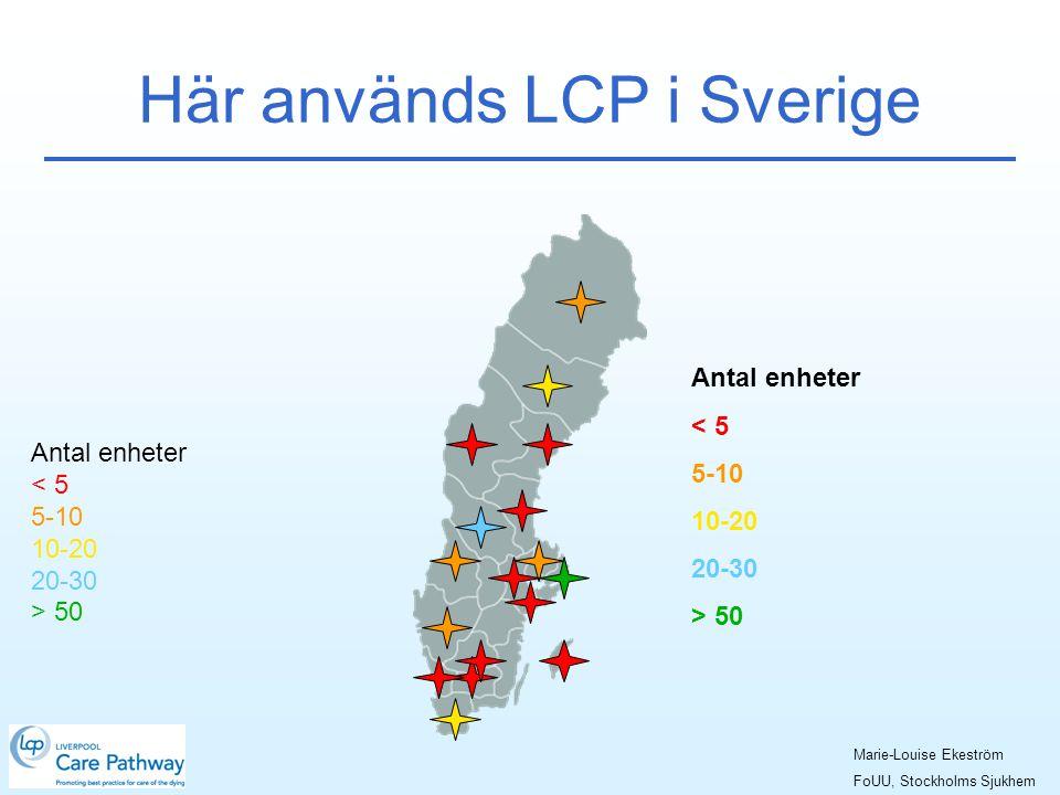 Antal enheter < 5 5-10 10-20 20-30 > 50 Här används LCP i Sverige Antal enheter < 5 5-10 10-20 20-30 > 50 Marie-Louise Ekeström FoUU, Stockholms Sjukhem