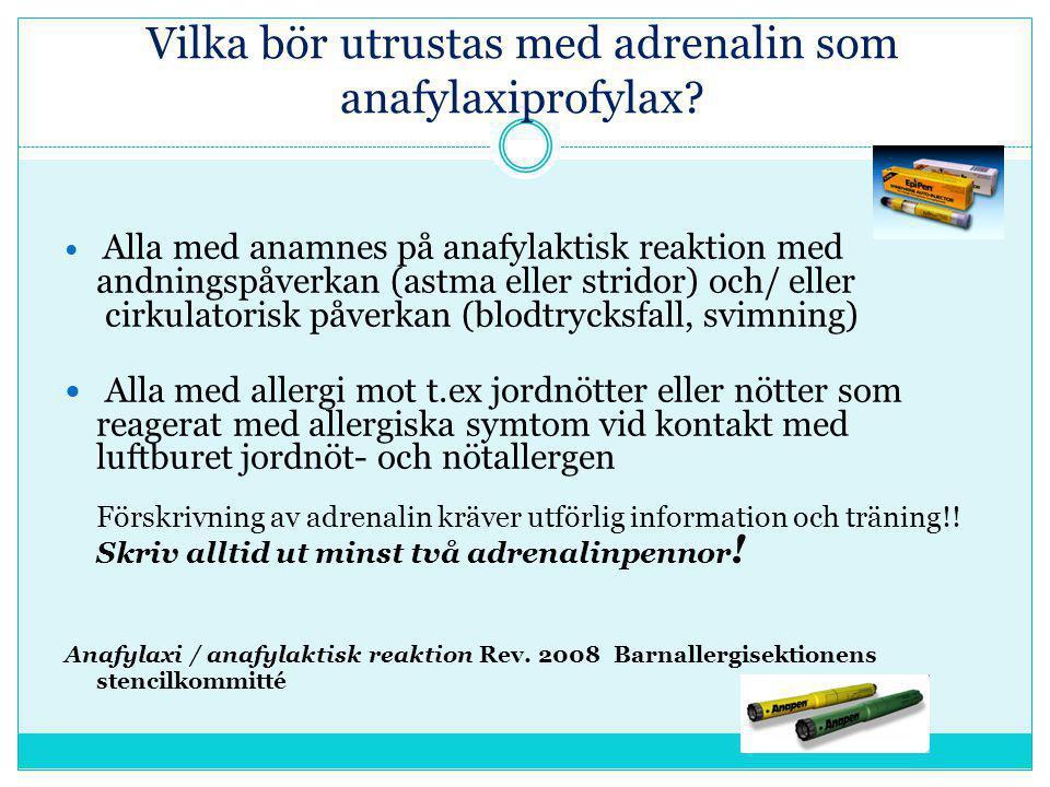 Vilka bör utrustas med adrenalin som anafylaxiprofylax?  Alla med anamnes på anafylaktisk reaktion med andningspåverkan (astma eller stridor) och/ el