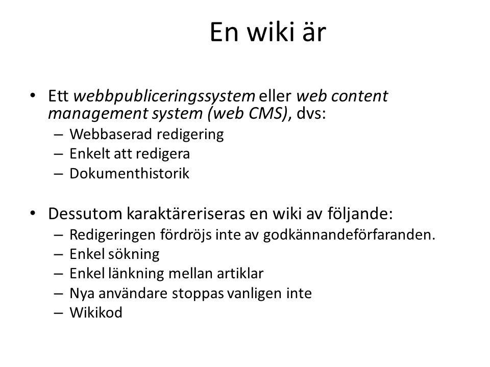 En wiki är • Ett webbpubliceringssystem eller web content management system (web CMS), dvs: – Webbaserad redigering – Enkelt att redigera – Dokumenthi